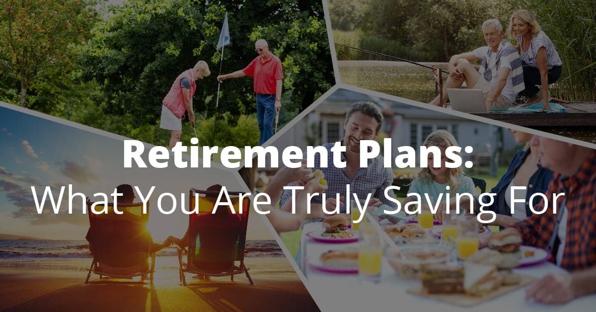 Retirement Plans What You Are Truly Saving For All American Agency Group